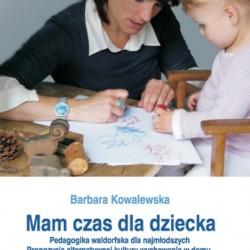 Mam czas dla dziecka. Pedagogika waldorfska dla najmłodszych. Propozycja alternatywnej kultury wychowania w domu, przedszkolu i w żłobku.