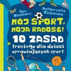 MÓJ SPORT, MOJA RADOŚĆ 10 zasad treningu dla dzieci uprawiających sport