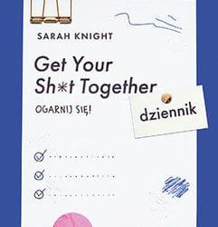 """""""Get your shit together. Ogarnij się"""". Recenzja motywacyjnego dziennika"""