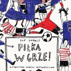 Piłka w grze. Futbolowa książka aktywnościowa