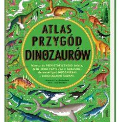 """""""Atlas przygód dinozaurów"""" dla pasjonatów prehistorii"""