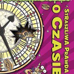 Straszliwa prawda o czasie – książka dla dociekliwych