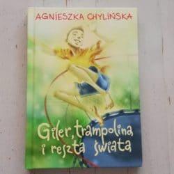 Giler, trampolina i reszta świata. Najnowsza książka Agnieszki Chylińskiej