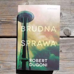 Brudna sprawa – kryminał Roberta Dugoni