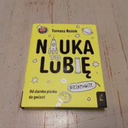 Nauka. To lubię – książka pełna pomysłów dla ciekawych świata