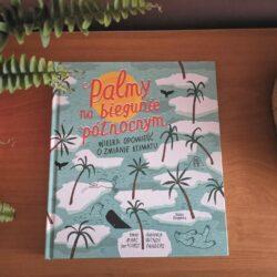 Palmy na biegunie północnym. Wielka opowieść o zmianie klimatu