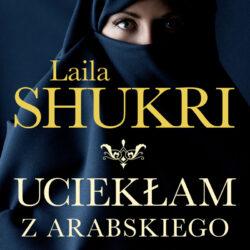Uciekłam z arabskiego burdelu – Laila Shukri