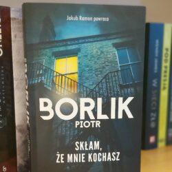 Skłam, że mnie kochasz – Piotr Borlik