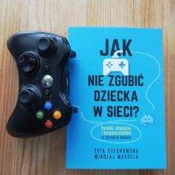 Jak nie zgubić dziecka w sieci – Zyta Czechowska, Mikołaj Marcela