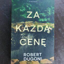 Za każdą cenę – Robert Dugoni