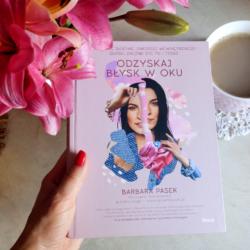 Odzyskaj błysk w oku. Naucz się słuchać swojego wewnętrznego głosu, zacznij żyć tu i teraz – Barbara Pasek