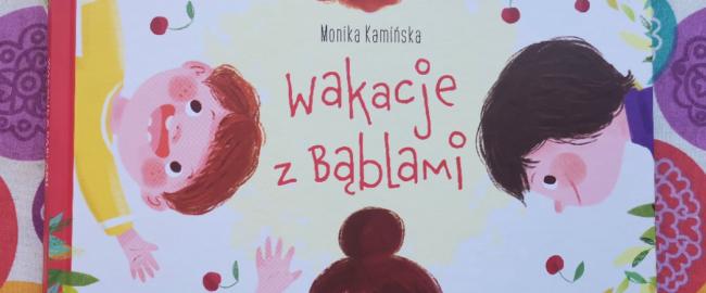 Wakacje z Bąblami – Monika Kamińska