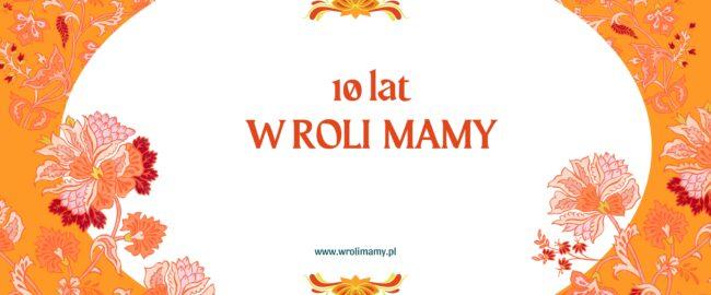 Konkurs na dziesiąte urodziny WRoliMamy.pl