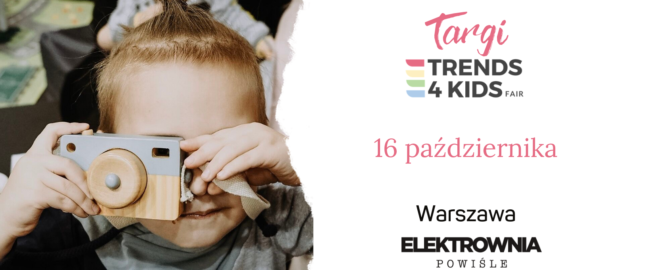 Targi Trends 4 Kids – już niebawem znów spotkamy się w Warszawie!
